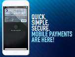 Quick. Simple. Secure. Mobile Payments are here!