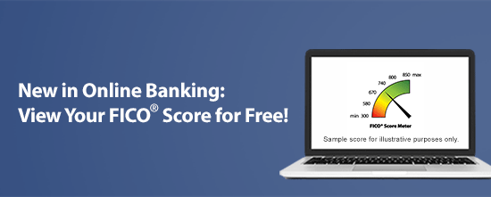 New in Online Banking - View Your FICO Score for Free