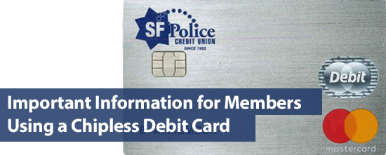 Important Information for Members Using a Chipless Debit Card